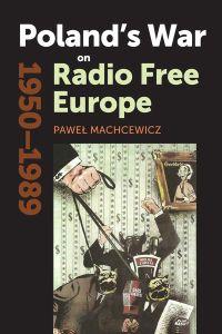 Poland's War on Radio Free Europe 1950-1989