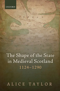 The Shape of the State in Medieval Scotland 1124-1290