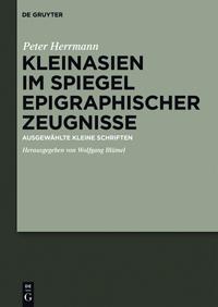 Peter Herrmann: Kleinasien im Spiegel epigraphischer Zeugnisse