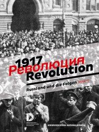 1917 Revolution. Russland und die Folgen. Essays