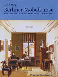 Berliner Möbelkunst vom Ende des 18. bis zur Mitte des 19. Jahrhunderts