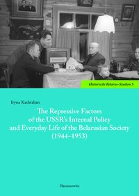 The Repressive Factors of the USSR's Internal Policy and Everyday Life of the Belarusian Society (1944-1953)