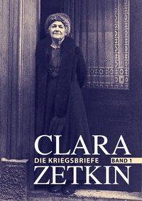 Clara Zetkin. Die Kriegsbriefe 1914 bis 1918