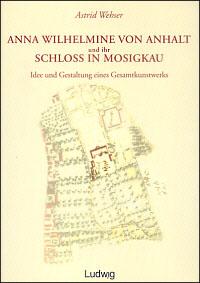 Anna Wilhelmine von Anhalt und ihr Schloß in Mosigkau