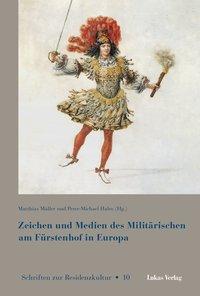 Zeichen und Medien des Militärischen am Fürstenhof in Europa