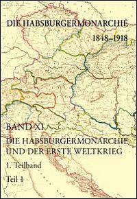 Die Habsburgermonarchie 1848-1918. Band XI: Die Habsburgermonarchie und der Erste Weltkrieg