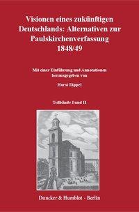 Visionen eines zukünftigen Deutschlands: Alternativen zur Paulskirchenverfassung 1848/49