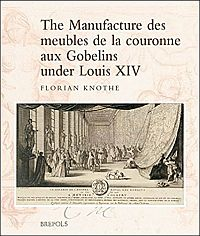 The Manufacture des meubles de la couronne aux Gobelins under Louis XIV