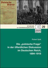 """Die """"polnische Frage"""" in der öffentlichen Diskussion im Deutschen Reich, 1894-1918"""