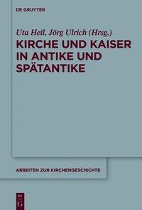 Kirche und Kaiser in Antike und Spätantike