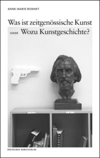 Was ist zeitgenössische Kunst oder Wozu Kunstgeschichte?