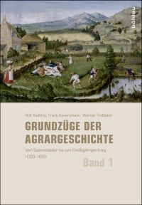 Grundzüge der Agrargeschichte. Band 1: Vom Spätmittelalter bis zum Dreißigjährigen Krieg (1350-1650)