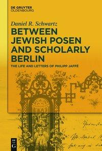 Between Jewish Posen and Scholarly Berlin
