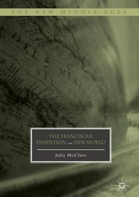 The Franciscan Invention of the New World