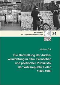 Die Darstellung der Judenvernichtung in Film, Fernsehen und politischer Publizistik der Volksrepublik Polen 1968-1989