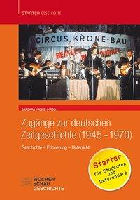 Zug�nge zur deutschen Zeitgeschichte (1945-1970)