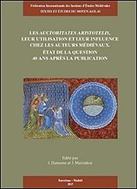 Les Auctoritates Aristotelis, leur utilisation et leur influence chez les auteurs médiévaux