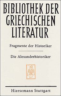 Fragmente der Historiker: Die Alexanderhistoriker (FGrHist 117-153)