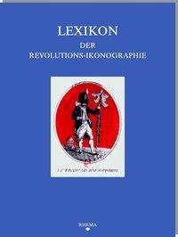 Lexikon der Revolutions-Ikonographie in der europäischen Druckgraphik (1789-1889)