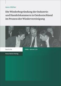 Die Wiederbegründung der Industrie- und Handelskammern in Ostdeutschland im Prozess der Wiedervereinigung