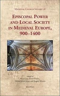 Episcopal Power and Local Society in Medieval Europe, 900-1400