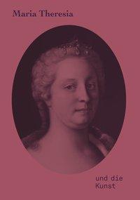 Maria Theresia und die Kunst