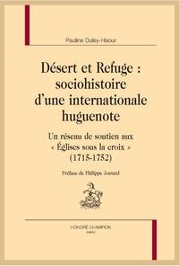 Désert et Refuge: sociohistoire d'une internationale huguenote