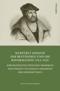 Kurfürst Johann der Beständige und die Reformation (1513-1532)