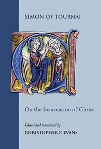 Simon of Tournai: On the Incarnation of Christ