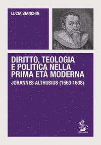 Diritto, teologia e politica nella prima età moderna. Johannes Althusius (1563-1638)