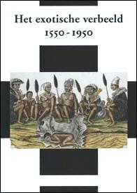 Het exotische verbeeld 1550-1950. Picturing the exotic 1550-1950