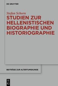 Studien zur hellenistischen Biographie und Historiographie