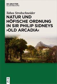"""Natur und höfische Ordnung in Sir Philip Sidneys """"Old Arcadia"""""""