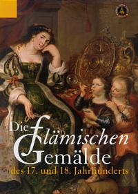 Die flämischen Gemälde des 17. und 18. Jahrhunderts