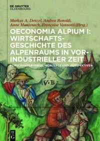 Oeconomia Alpium I: Wirtschaftsgeschichte des Alpenraums in vorindustrieller Zeit