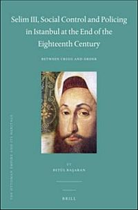 Selim III, Social Control and Policing in Istanbul at the End of the Eighteenth Century