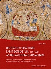 Die textilen Geschenke Papst Bonifaz' VIII. (1294-1303) an die Kathedrale von Anagni