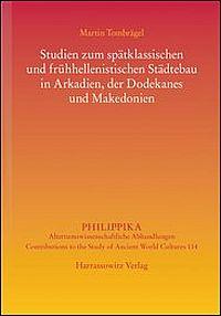 Studien zum spätklassischen und frühhellenistischen Städtebau in Arkadien, der Dodekanes und Makedonien