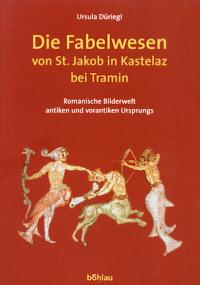 Die Fabelwesen von St. Jakob in Kastelaz bei Tramin