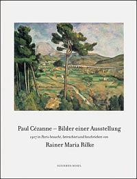 Paul Cézanne, die Bilder seiner Ausstellung Paris 1907: besucht, betrachtet und beschrieben von Rainer Maria Rilke