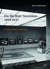 Die Berliner Secession 1899-1937  Chronik, Kontext, Schicksal
