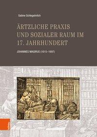 Ärztliche Praxis und sozialer Raum im 17. Jahrhundert