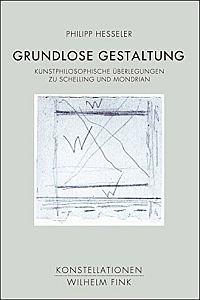 Grundlose Gestaltung: Kunstphilosophische Überlegungen zu Schelling und Mondrian