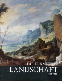 Die flämische Landschaft: 1520-1700