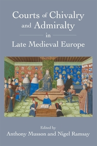 Courts of Chivalry and Admiralty in Late Medieval Europe