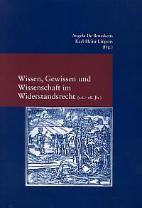 Wissen, Gewissen und Wissenschaft im Widerstandsrecht (16.-18. Jh.)