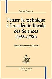 Penser la technique � l'Acad�mie Royale des Sciences (1699-1750)