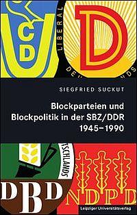 Blockparteien und Blockpolitik in der SBZ/DDR 1945-1990