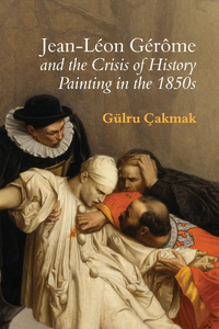 Jean-L�on G�r�me and the Crisis of History Painting in the 1850s