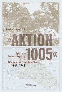 »Aktion 1005« - Spurenbeseitigung von NS-Massenverbrechen 1942-1945